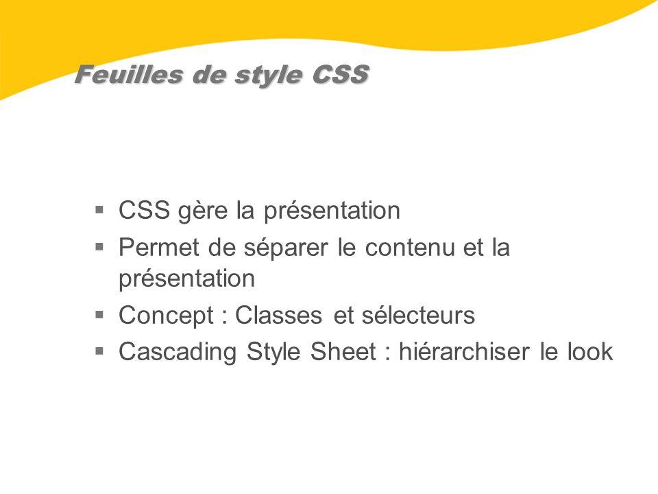 Feuilles de style CSS CSS gère la présentation Permet de séparer le contenu et la présentation Concept : Classes et sélecteurs Cascading Style Sheet :