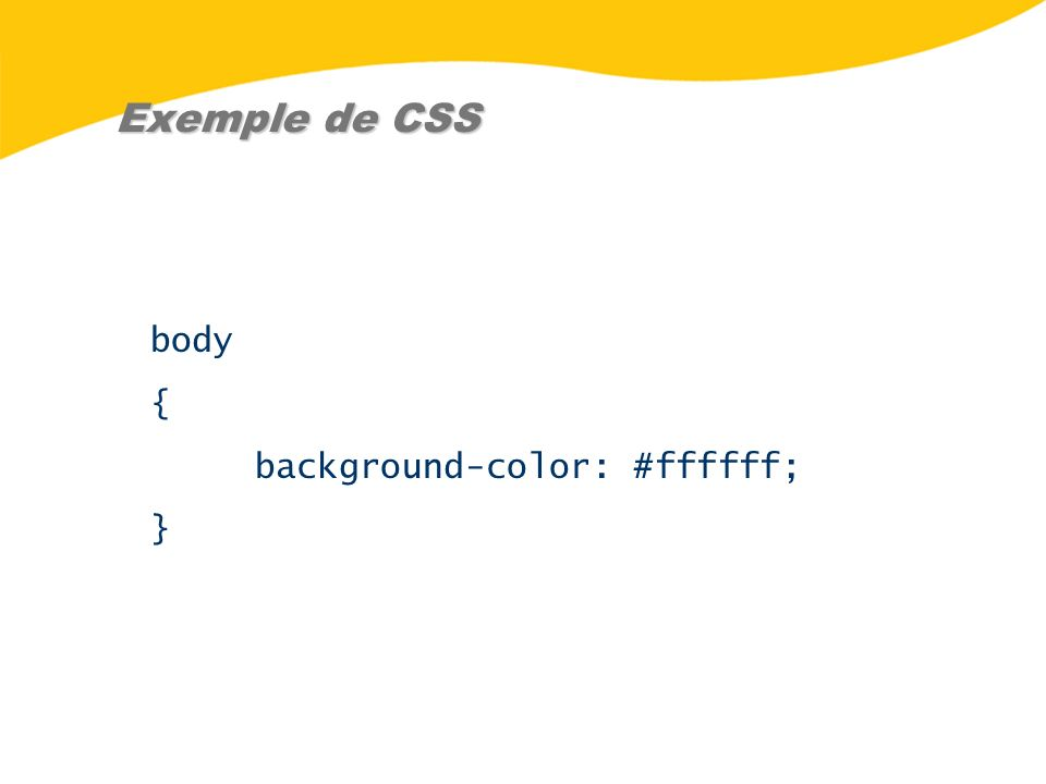 Exemple de CSS body { background-color: #ffffff; }