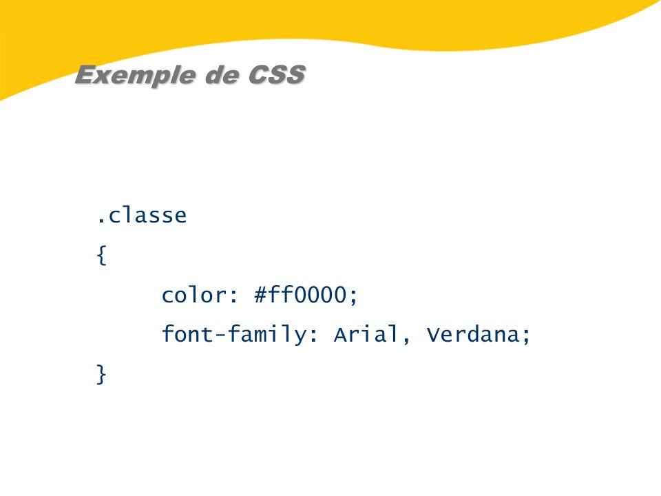 Exemple de CSS.classe { color: #ff0000; font-family: Arial, Verdana; }