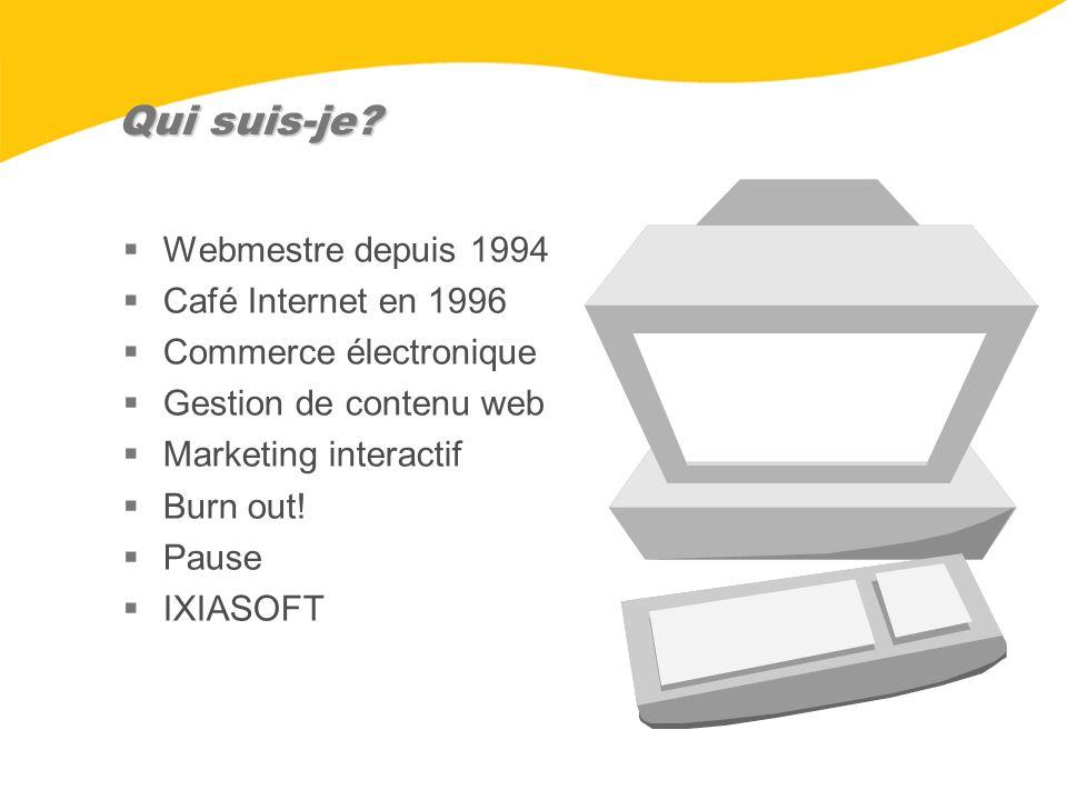 Qui suis-je? Webmestre depuis 1994 Café Internet en 1996 Commerce électronique Gestion de contenu web Marketing interactif Burn out! Pause IXIASOFT