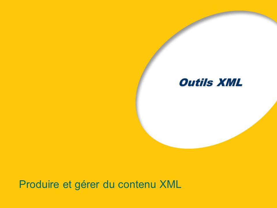 Outils XML Produire et gérer du contenu XML