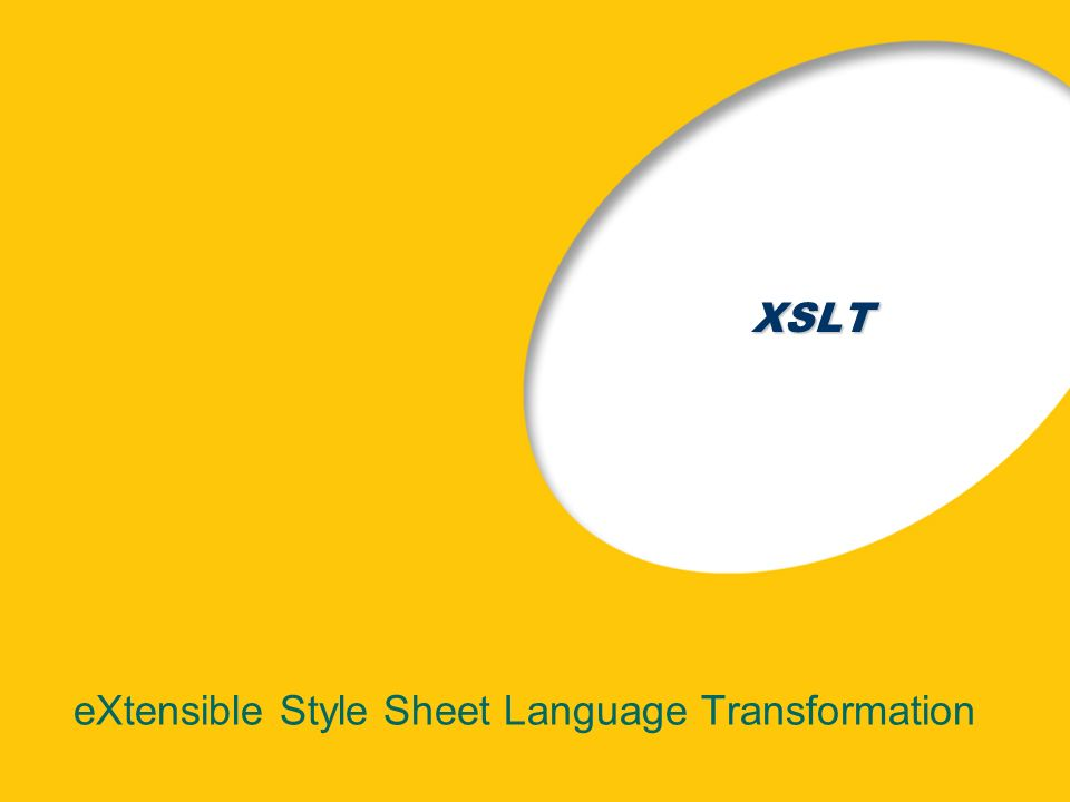 XSLT eXtensible Style Sheet Language Transformation