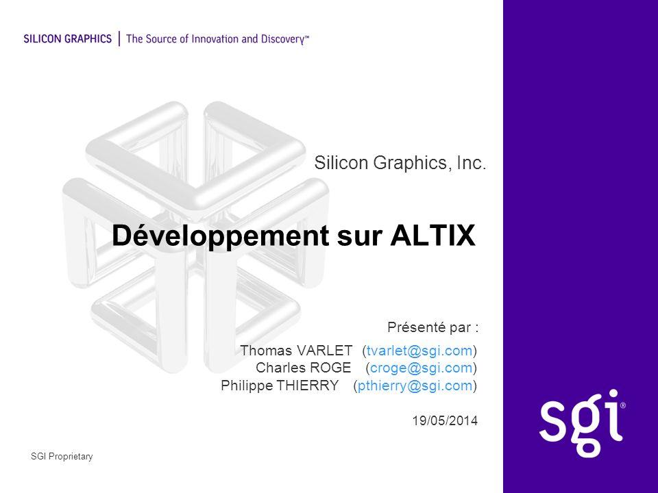 Silicon Graphics, Inc. Présenté par : 19/05/2014 SGI Proprietary Développement sur ALTIX Thomas VARLET (tvarlet@sgi.com) Charles ROGE (croge@sgi.com)
