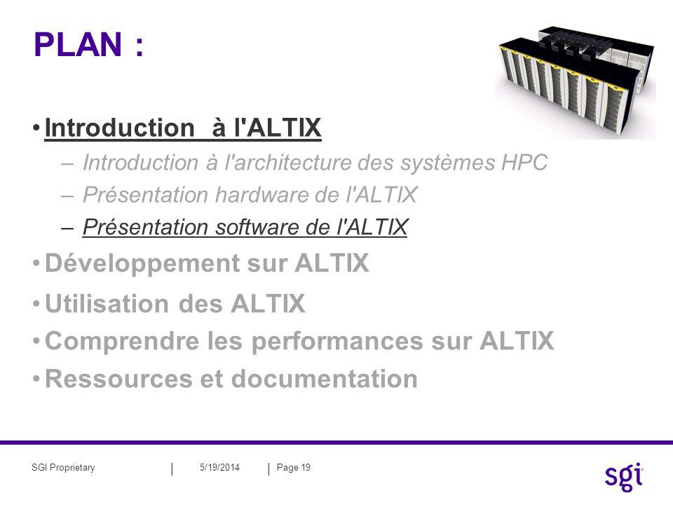 || 5/19/2014Page 19SGI Proprietary PLAN : Introduction à l'ALTIX –Introduction à l'architecture des systèmes HPC –Présentation hardware de l'ALTIX –Pr