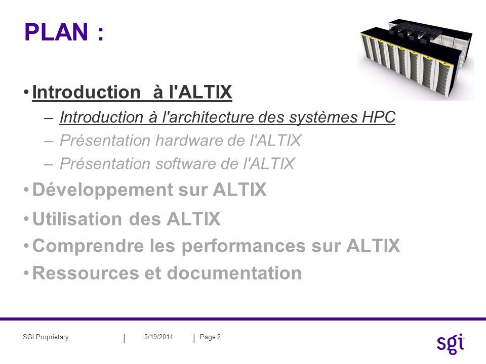|| 5/19/2014Page 2SGI Proprietary PLAN : Introduction à l'ALTIX –Introduction à l'architecture des systèmes HPC –Présentation hardware de l'ALTIX –Pré
