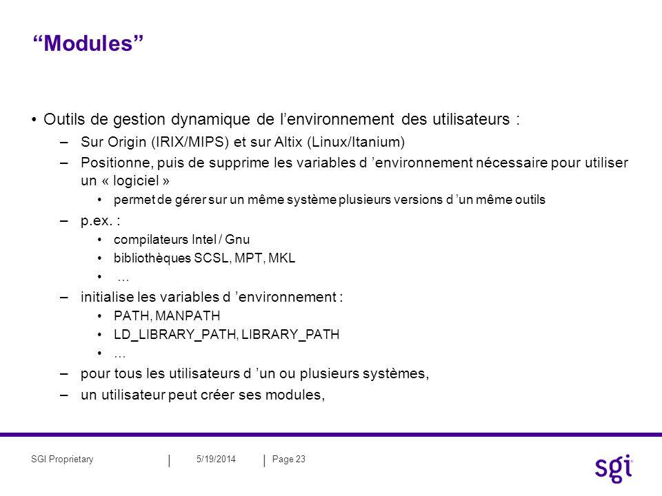 || 5/19/2014Page 24SGI Proprietary Utilisation de module Initialisation de lenvironnement (dans le.cshrc par exemple) : % source /opt/modules/default/init/ [le_shell] (où [le_shell] = csh, sh, bash, ….