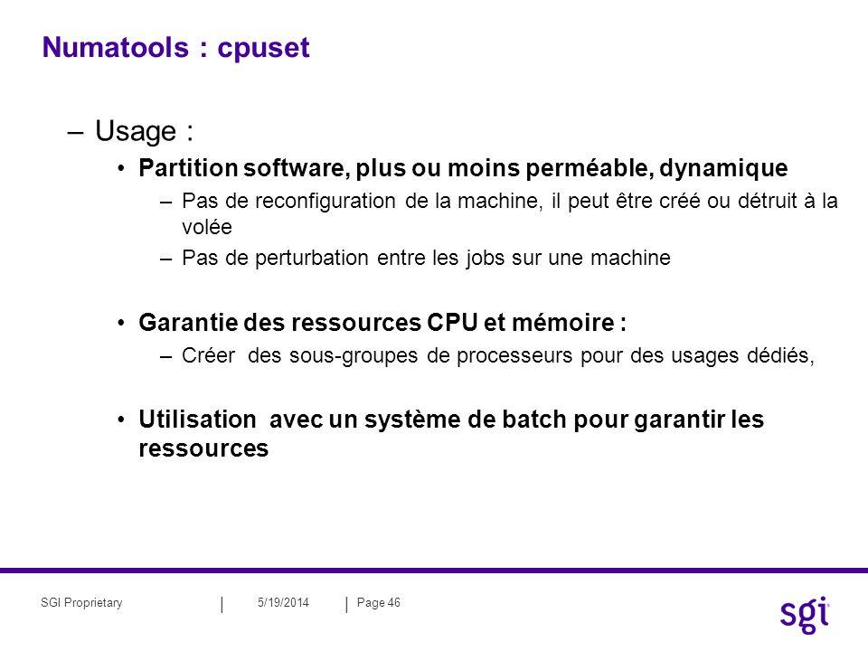 || 5/19/2014Page 46SGI Proprietary Numatools : cpuset –Usage : Partition software, plus ou moins perméable, dynamique –Pas de reconfiguration de la ma