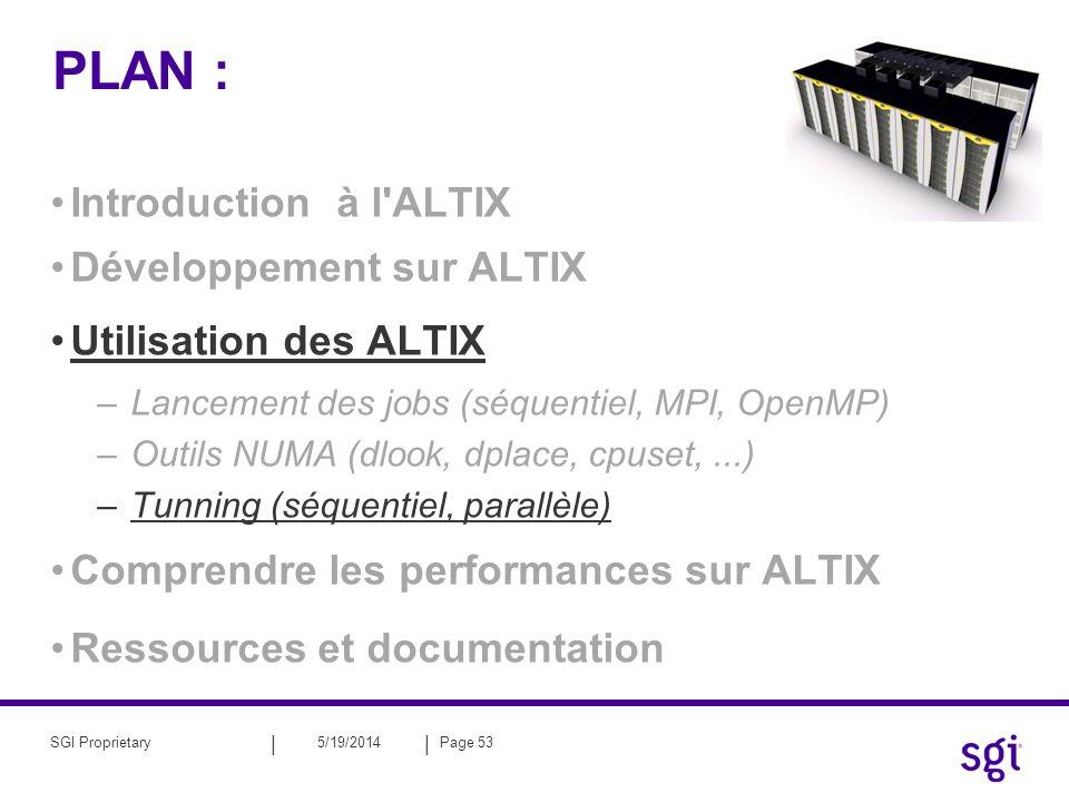 || 5/19/2014Page 53SGI Proprietary PLAN : Introduction à l'ALTIX Développement sur ALTIX Utilisation des ALTIX –Lancement des jobs (séquentiel, MPI, O