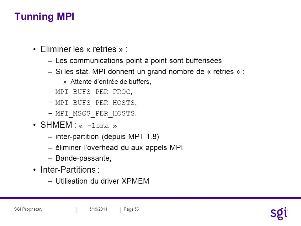 || 5/19/2014Page 56SGI Proprietary Tunning MPI Eliminer les « retries » : –Les communications point à point sont bufferisées –Si les stat. MPI donnent