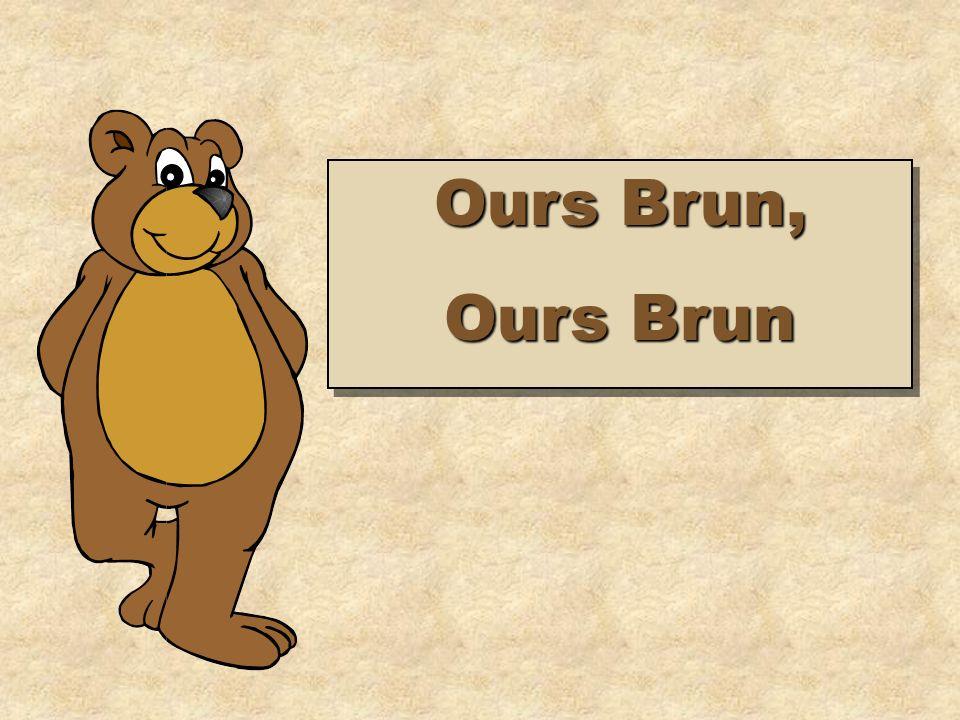 Ours Brun, Ours Brun Ours Brun, Ours Brun