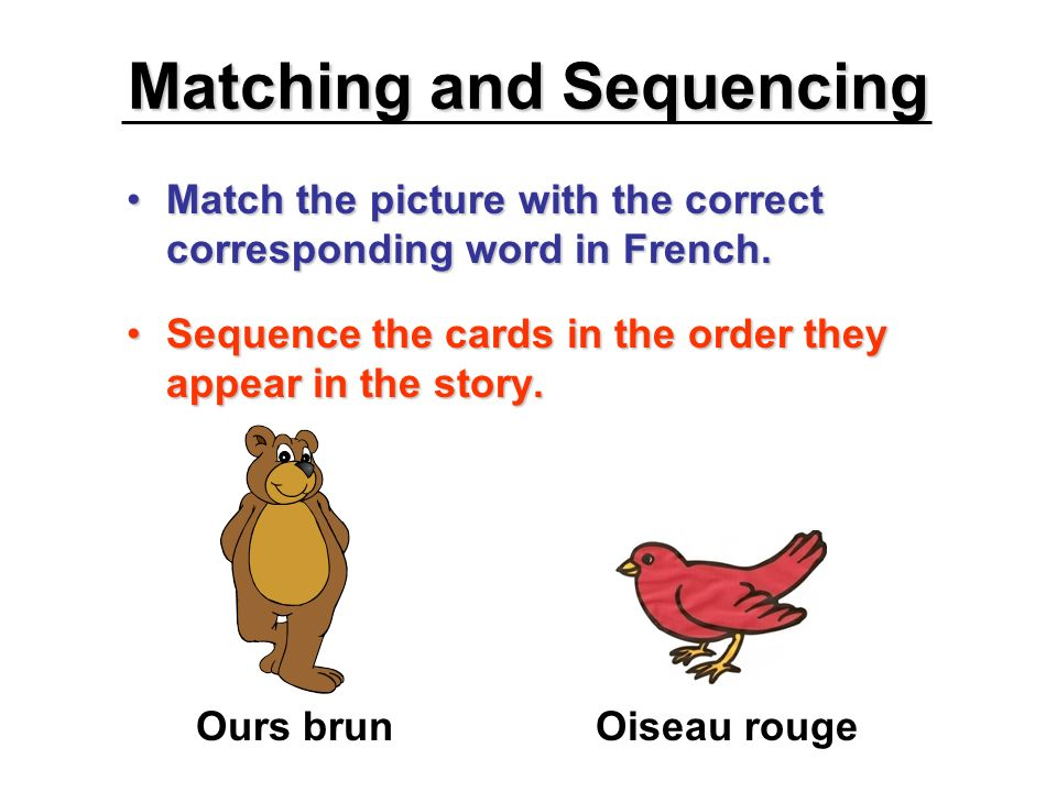 Matching and Sequencing Match the picture with the correct corresponding word in French.Match the picture with the correct corresponding word in Frenc