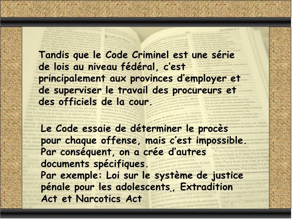 Tandis que le Code Criminel est une série de lois au niveau fédéral, cest principalement aux provinces demployer et de superviser le travail des procureurs et des officiels de la cour.