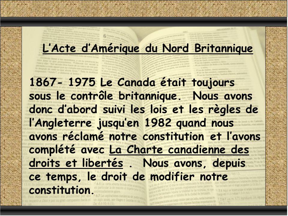 LActe dAmérique du Nord Britannique 1867- 1975 Le Canada était toujours sous le contrôle britannique.