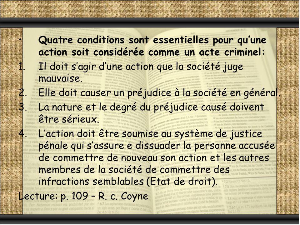 Quatre conditions sont essentielles pour quune action soit considérée comme un acte criminel: 1.Il doit sagir dune action que la société juge mauvaise.