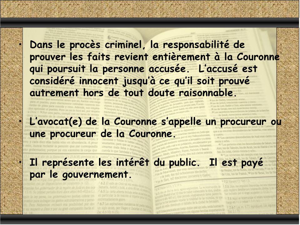 Dans le procès criminel, la responsabilité de prouver les faits revient entièrement à la Couronne qui poursuit la personne accusée.