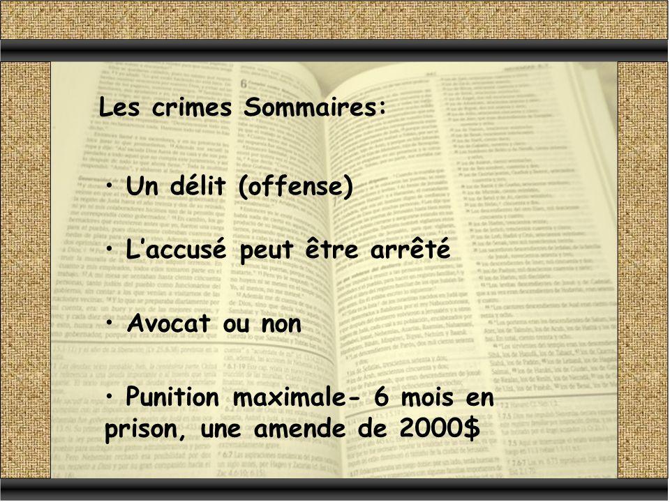 Les crimes Sommaires: Un délit (offense) Laccusé peut être arrêté Avocat ou non Punition maximale- 6 mois en prison, une amende de 2000$