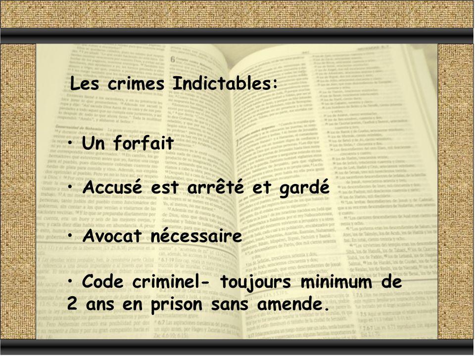 Les crimes Indictables: Un forfait Accusé est arrêté et gardé Avocat nécessaire Code criminel- toujours minimum de 2 ans en prison sans amende.