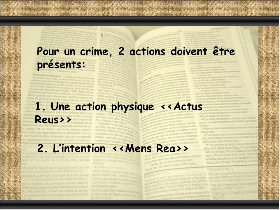 Pour un crime, 2 actions doivent être présents: 1. Une action physique > 2. Lintention >