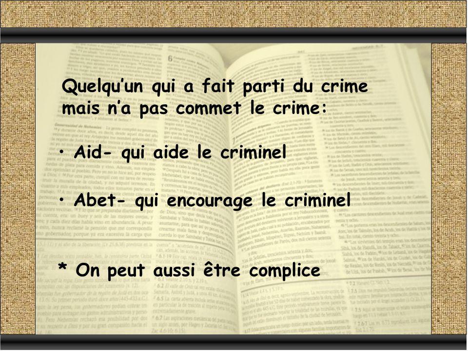 * On peut aussi être complice Aid- qui aide le criminel Abet- qui encourage le criminel Quelquun qui a fait parti du crime mais na pas commet le crime: