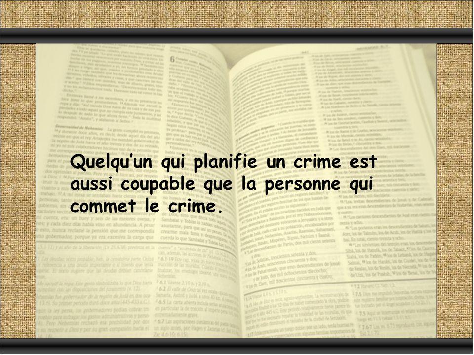 Quelquun qui planifie un crime est aussi coupable que la personne qui commet le crime.