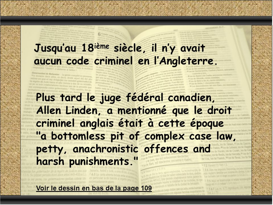 Jusquau 18 ième siècle, il ny avait aucun code criminel en lAngleterre.