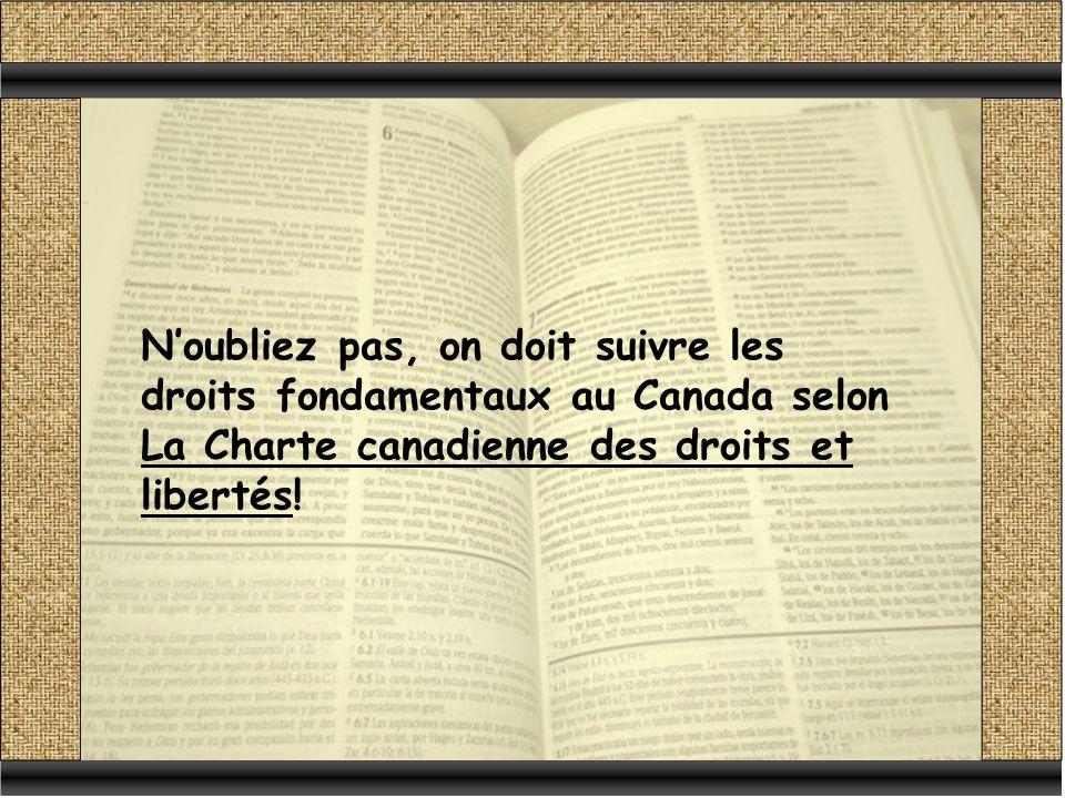 Noubliez pas, on doit suivre les droits fondamentaux au Canada selon La Charte canadienne des droits et libertés!