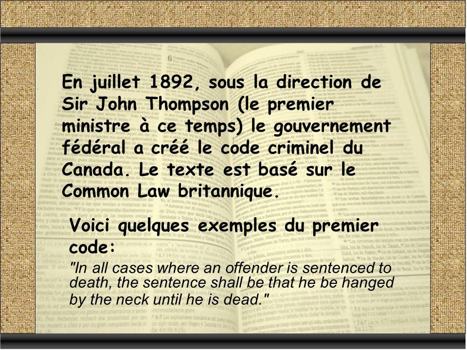 En juillet 1892, sous la direction de Sir John Thompson (le premier ministre à ce temps) le gouvernement fédéral a créé le code criminel du Canada.