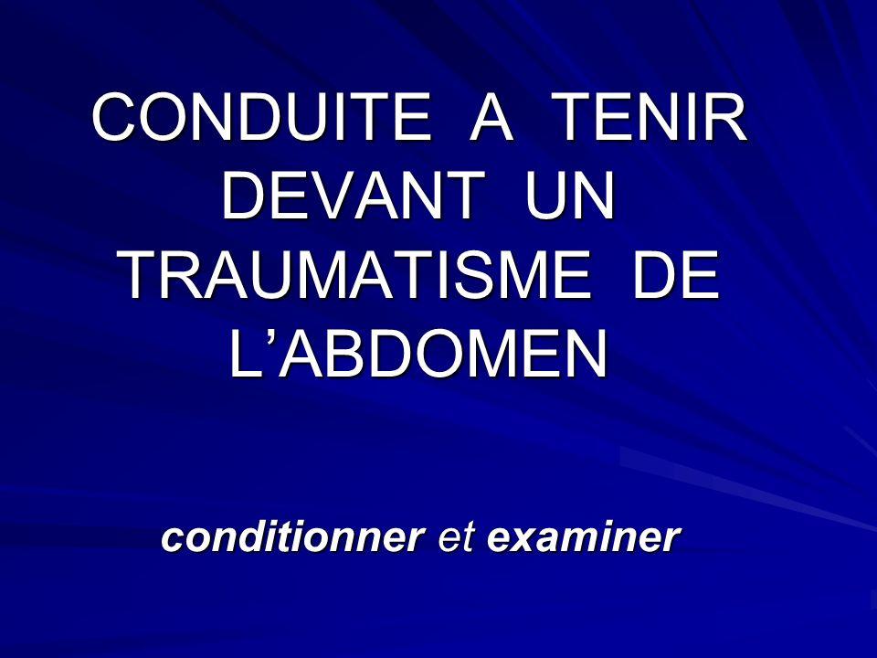 CONDUITE A TENIR DEVANT UN TRAUMATISME DE LABDOMEN conditionner et examiner