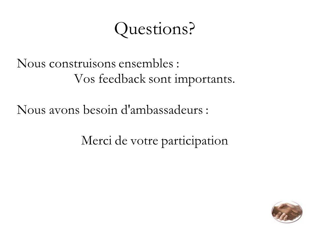 Questions? Nous construisons ensembles : Vos feedback sont importants. Nous avons besoin d'ambassadeurs : Merci de votre participation