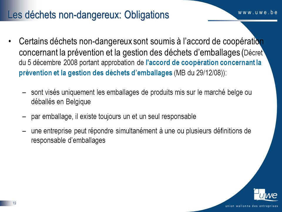19 Les déchets non-dangereux: Obligations Certains déchets non-dangereux sont soumis à laccord de coopération concernant la prévention et la gestion d