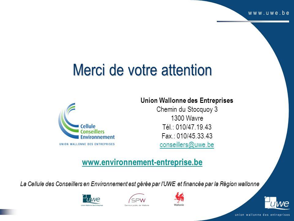 Merci de votre attention La Cellule des Conseillers en Environnement est gérée par l'UWE et financée par la Région wallonne Union Wallonne des Entrepr