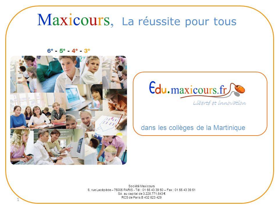 1 Maxicours, La réussite pour tous dans les collèges de la Martinique Société Maxicours 6, rue Lacépède – 75005 PARIS - Tél : 01 55 43 39 50 – Fax : 0