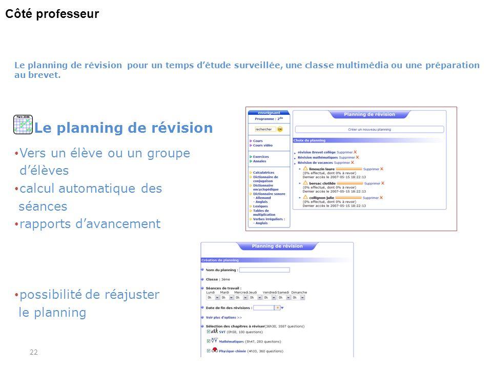 22 Le planning de révision Vers un élève ou un groupe délèves calcul automatique des séances rapports davancement possibilité de réajuster le planning
