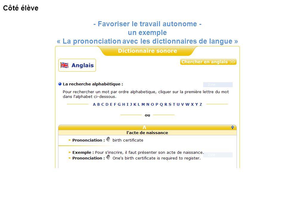 - Favoriser le travail autonome - un exemple « La prononciation avec les dictionnaires de langue » Côté élève