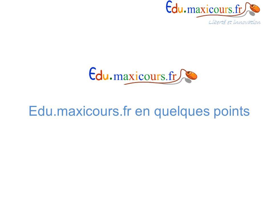 Edu.maxicours.fr en quelques points Liberté et innovation