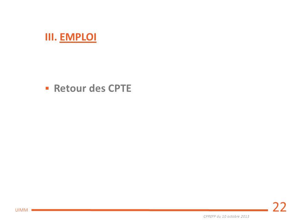 CPREFP du 10 octobre 2013 UIMM 22 Retour des CPTE III. EMPLOI