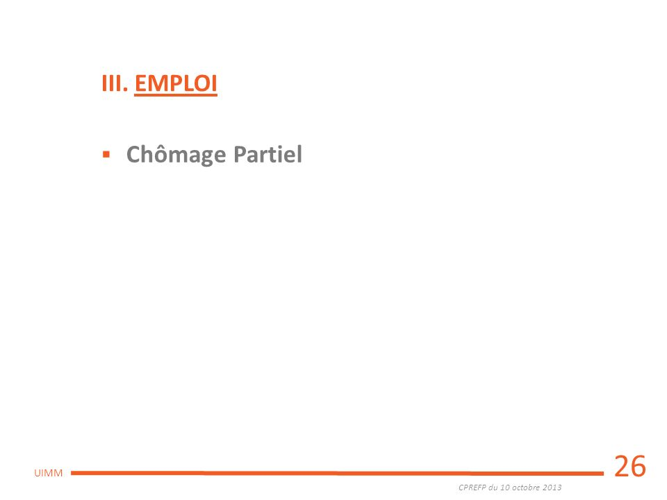 CPREFP du 10 octobre 2013 UIMM 26 Chômage Partiel III. EMPLOI