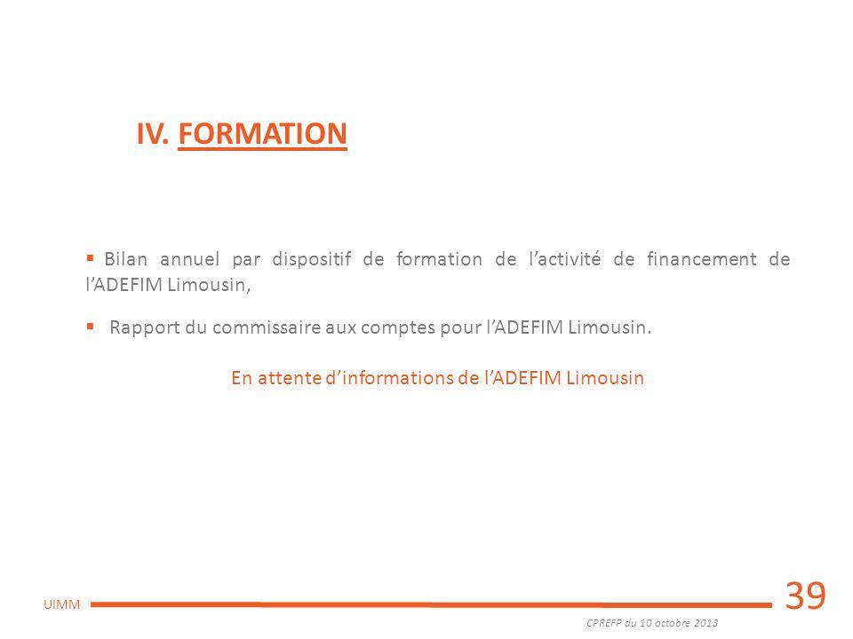CPREFP du 10 octobre 2013 UIMM 39 IV. FORMATION Bilan annuel par dispositif de formation de lactivité de financement de lADEFIM Limousin, Rapport du c