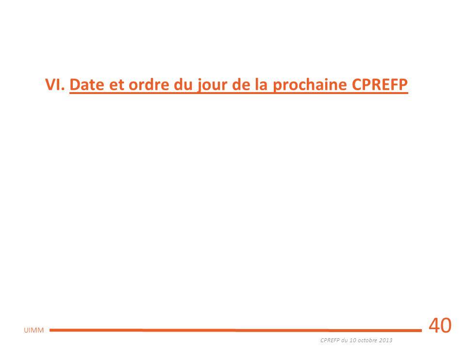 CPREFP du 10 octobre 2013 UIMM 40 VI. Date et ordre du jour de la prochaine CPREFP