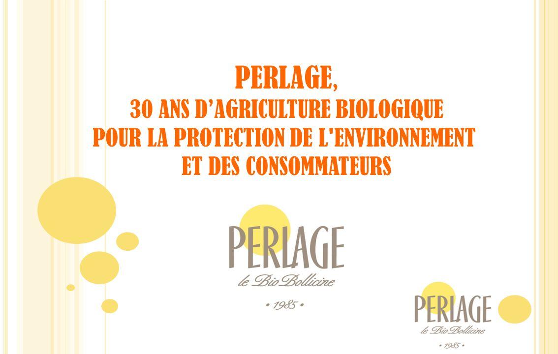 PERLAGE, 30 ANS DAGRICULTURE BIOLOGIQUE POUR LA PROTECTION DE L'ENVIRONNEMENT ET DES CONSOMMATEURS