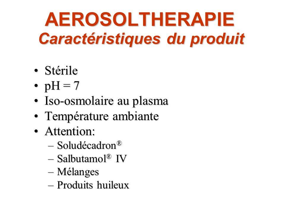 AEROSOLTHERAPIE Caractéristiques du produit AEROSOLTHERAPIE Caractéristiques du produit StérileStérile pH = 7pH = 7 Iso-osmolaire au plasmaIso-osmolai