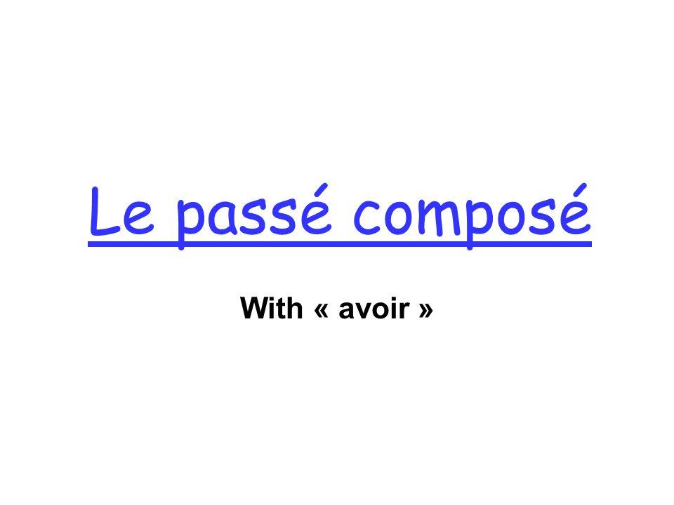 Le passé composé With « avoir »