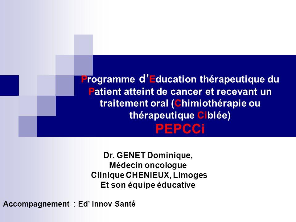 Programme d Education thérapeutique du Patient atteint de cancer et recevant un traitement oral (Chimiothérapie ou thérapeutique Ciblée) PEPCCi Dr. GE