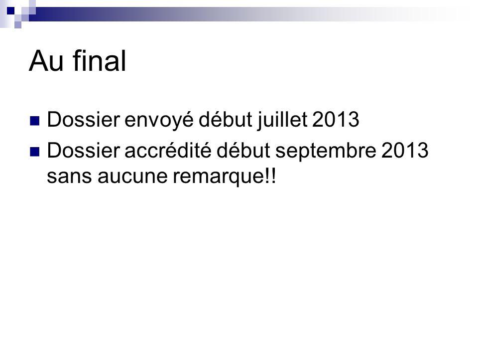 Au final Dossier envoyé début juillet 2013 Dossier accrédité début septembre 2013 sans aucune remarque!!