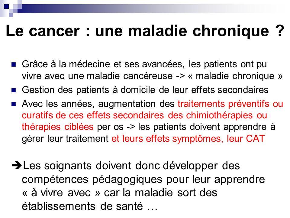 Le cancer : une maladie chronique ? Grâce à la médecine et ses avancées, les patients ont pu vivre avec une maladie cancéreuse -> « maladie chronique