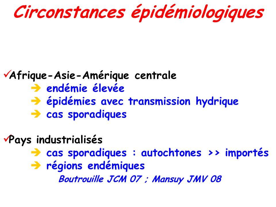 Afrique-Asie-Amérique centrale endémie élevée épidémies avec transmission hydrique cas sporadiques Pays industrialisés cas sporadiques : autochtones >