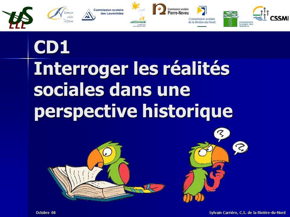 CD1 Interroger les réalités sociales dans une perspective historique Octobre 08 Sylvain Carrière, C.S. de la Rivière-du-Nord