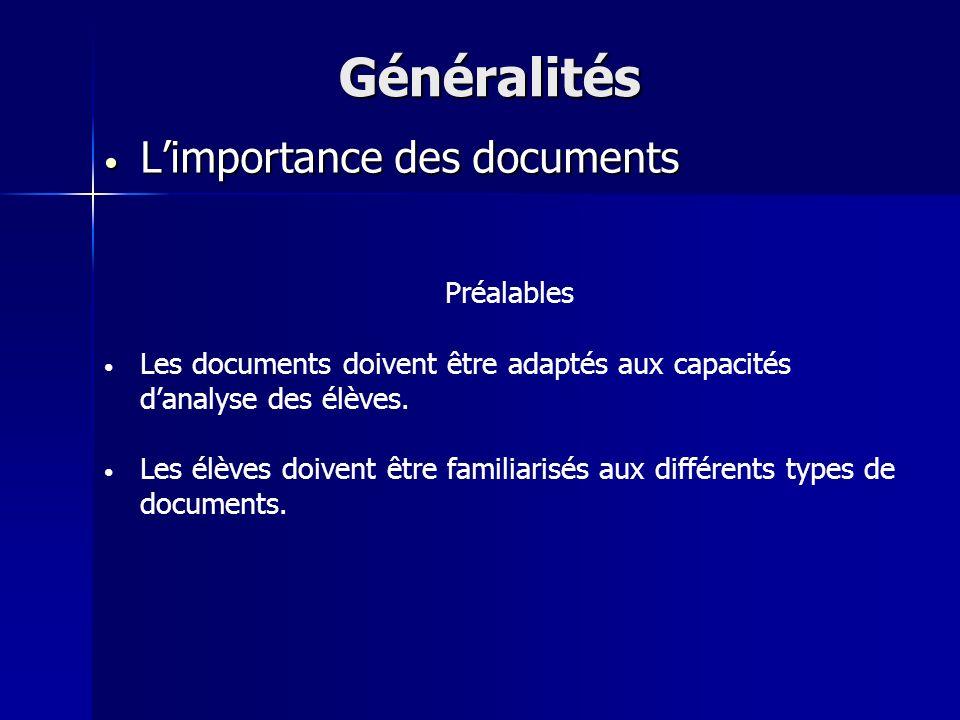 Limportance des documents Limportance des documents Généralités Préalables Les documents doivent être adaptés aux capacités danalyse des élèves. Les é