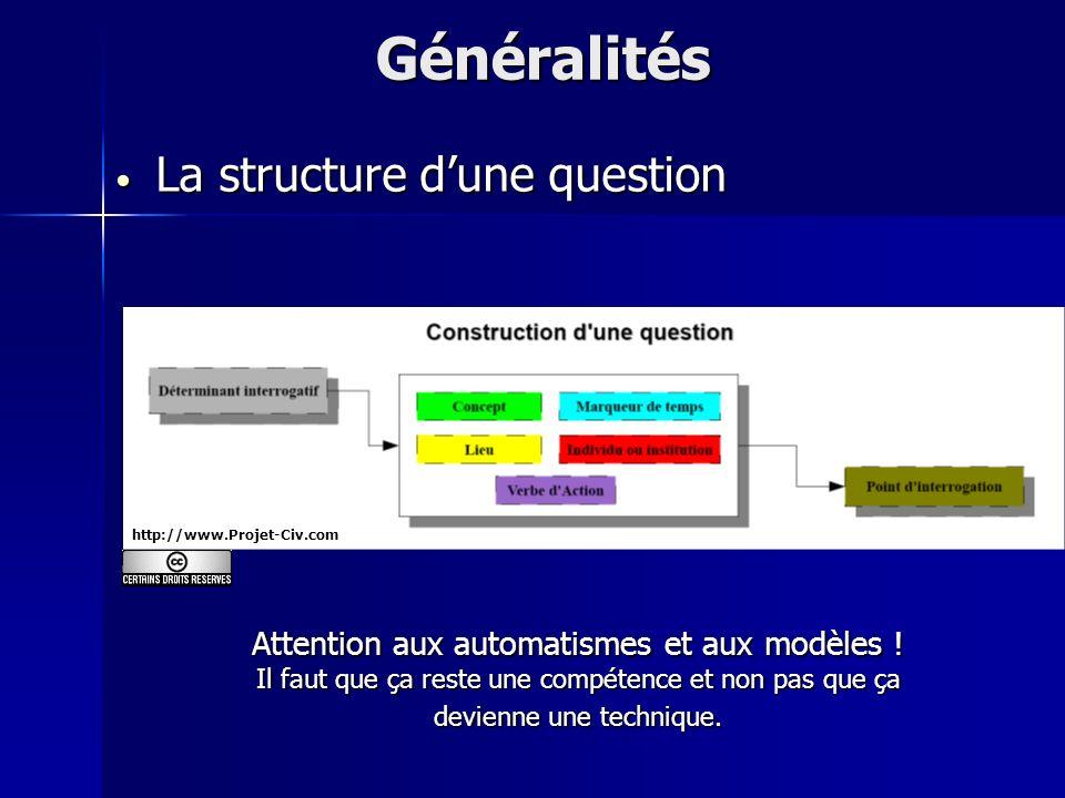 La structure dune question La structure dune questionGénéralités Attention aux automatismes et aux modèles ! Il faut que ça reste une compétence et no