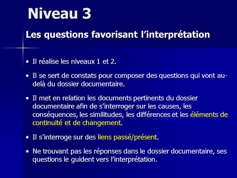 Il réalise les niveaux 1 et 2. Il se sert de constats pour composer des questions qui vont au- delà du dossier documentaire. Il met en relation les do